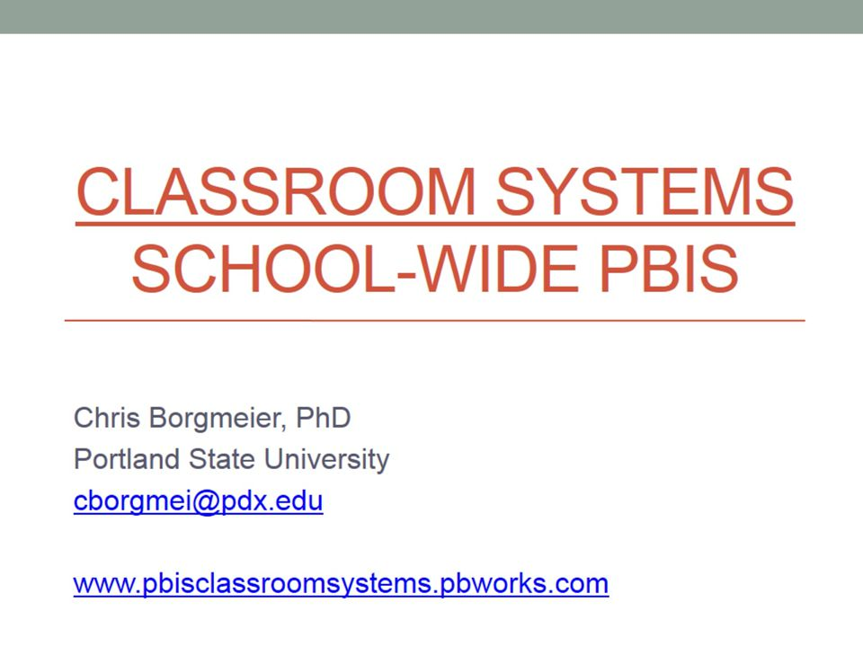 PBIS Classroom System: Next Steps 1) Brief presentation of practice 2) Time to individualize practice to fit your classroom, context & needs 3) Brief presentation of Self-Monitoring use of your targeted practice 4) Time to develop an individualized Self- Monitoring Plan