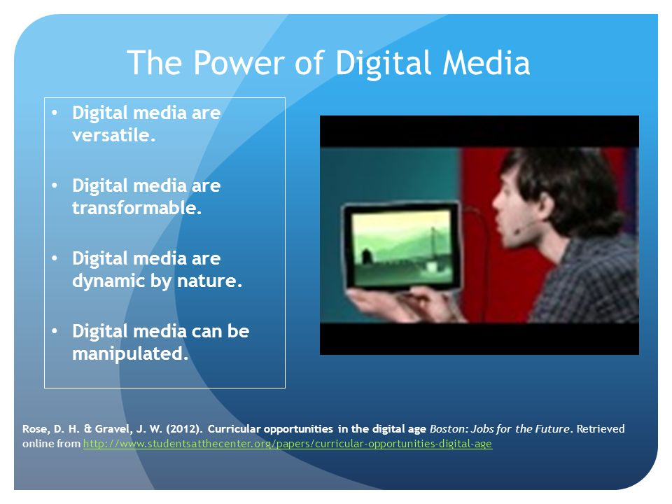 The Power of Digital Media Digital media are versatile.