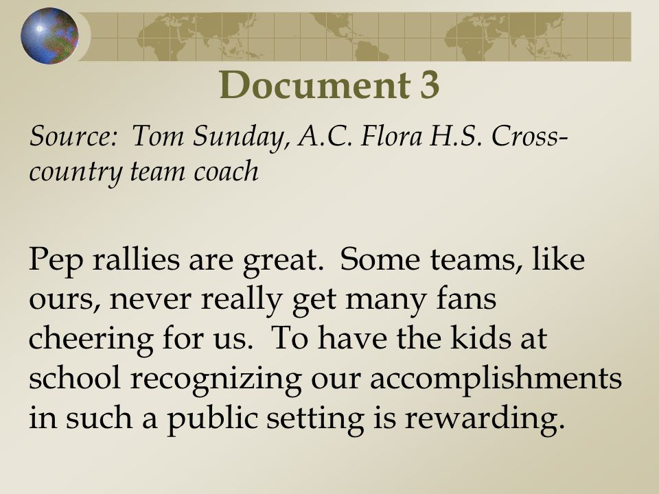 Document 3 Source: Tom Sunday, A.C. Flora H.S. Cross- country team coach Pep rallies are great. Some teams, like ours, never really get many fans chee