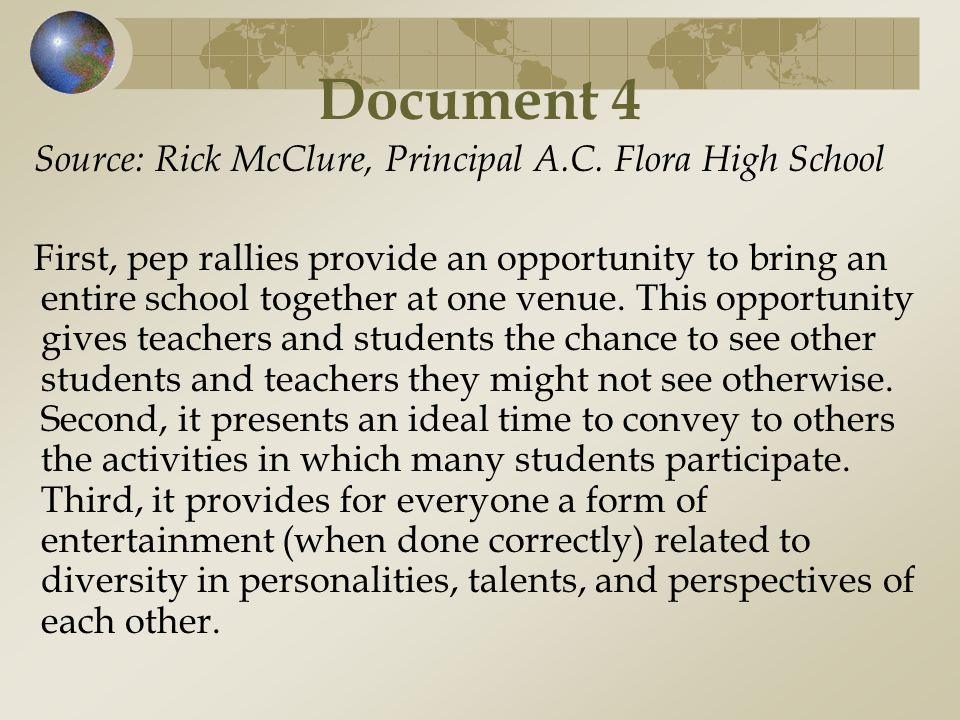 Document 4 Source: Rick McClure, Principal A.C. Flora High School First, pep rallies provide an opportunity to bring an entire school together at one
