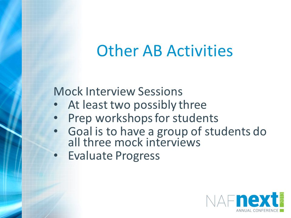 Other AB Activities Mock Interview Sessions At least two possibly three Prep workshops for students Goal is to have a group of students do all three mock interviews Evaluate Progress