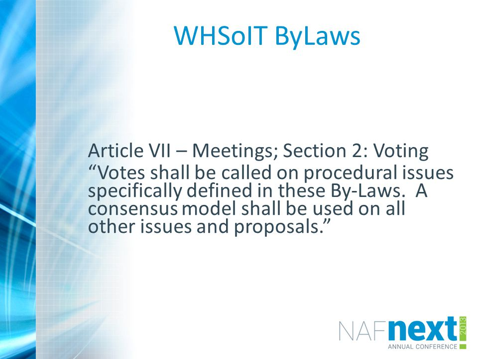 WHSoIT ByLaws Article VII – Meetings; Section 2: Voting Votes shall be called on procedural issues specifically defined in these By-Laws.