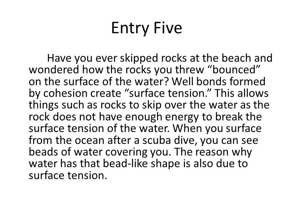 Entry Five Have you ever skipped rocks at the beach and wondered how the rocks you threw bounced on the surface of the water.
