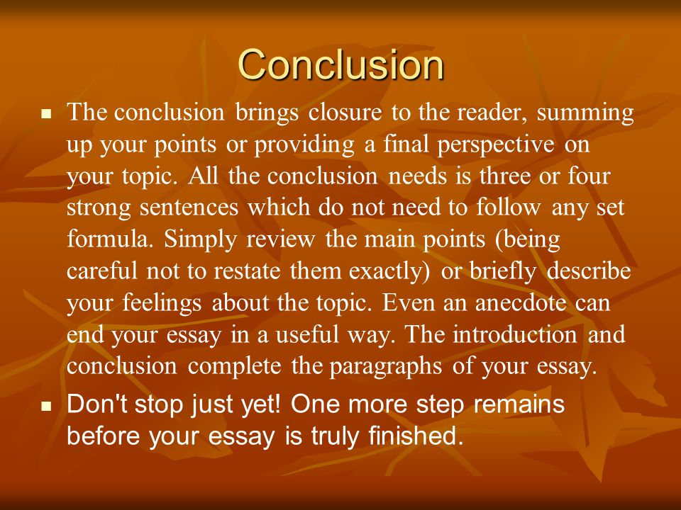 Conclusion The conclusion brings closure to the reader, summing up your points or providing a final perspective on your topic.