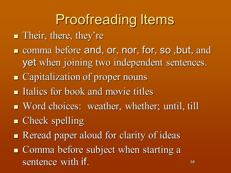 16 Proofreading Items Their, there, they're Their, there, they're comma before and, or, nor, for, so,but, and yet when joining two independent sentences.