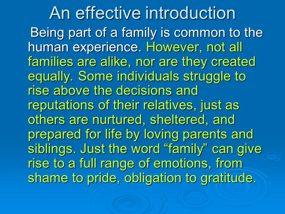 An effective introduction Being part of a family is common to the human experience.