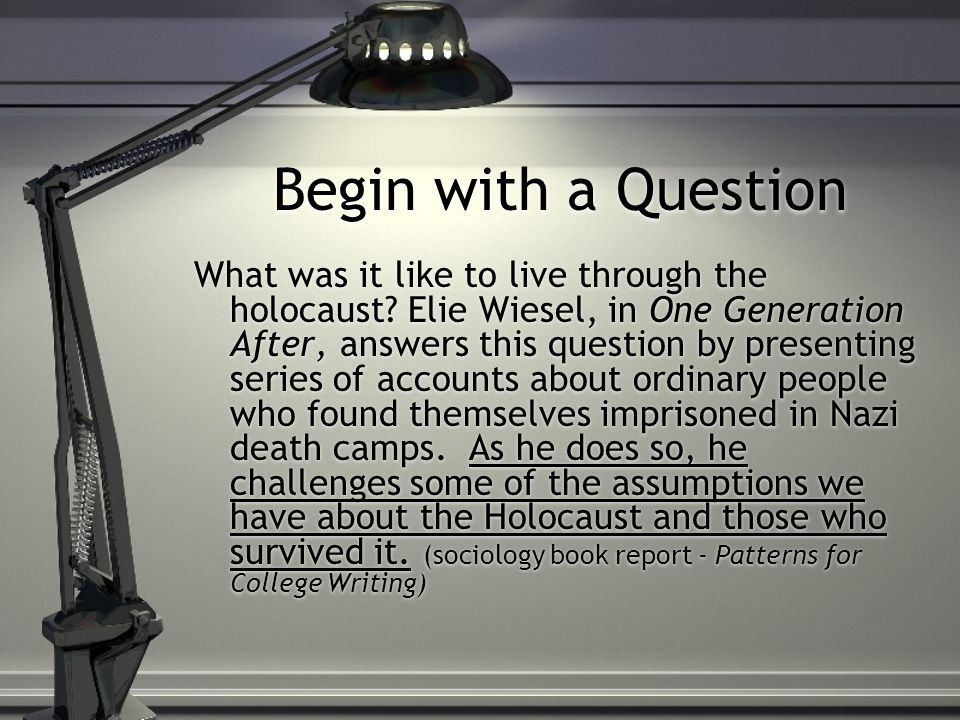 Begin with a Question Although your thesis cannot be a question, you can begin with a question.