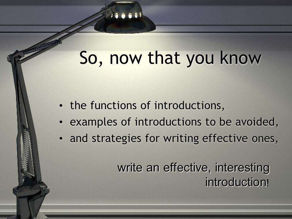 Don t be afraid to write a tentative introduction first and then change it later.