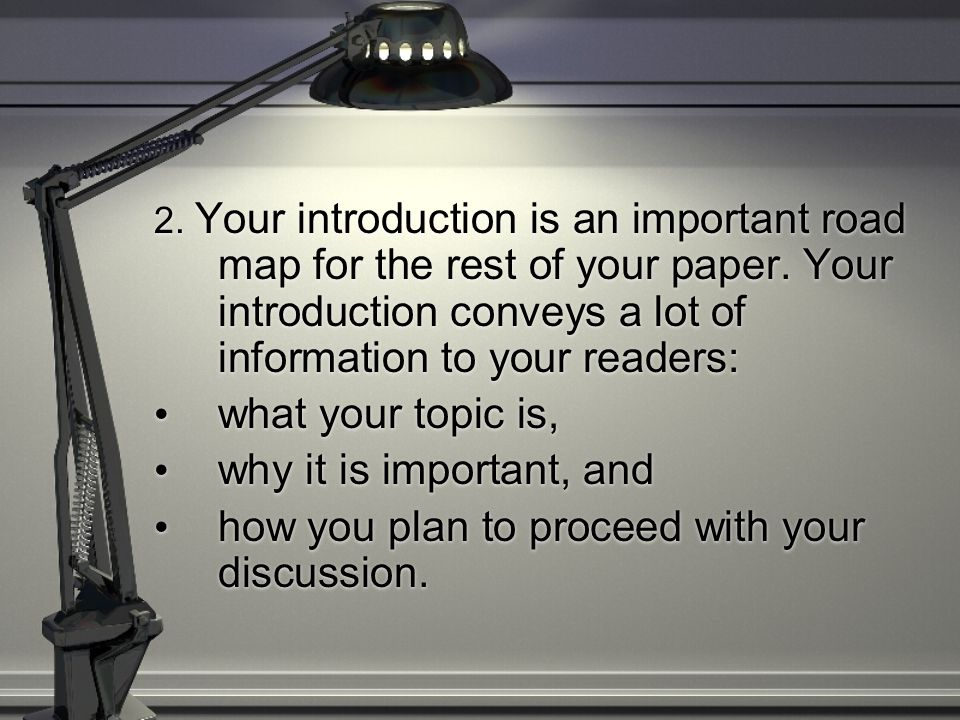 A concise, engaging, and well- written introduction will start your readers off thinking highly of you, your analytical skills, your writing, and your paper.