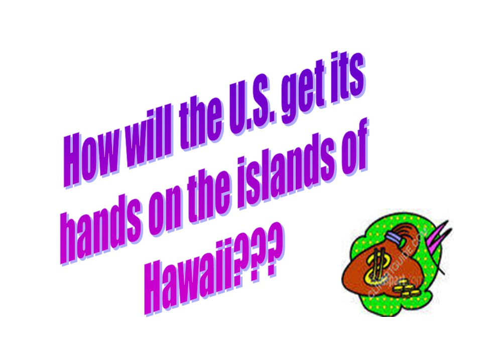 Why did the U.S. have an interest in Hawaii? The Hawaiian Islands = IMPORTANT to U.S. financially (due to sugar plantations). –¾ of Hawaii's wealth du