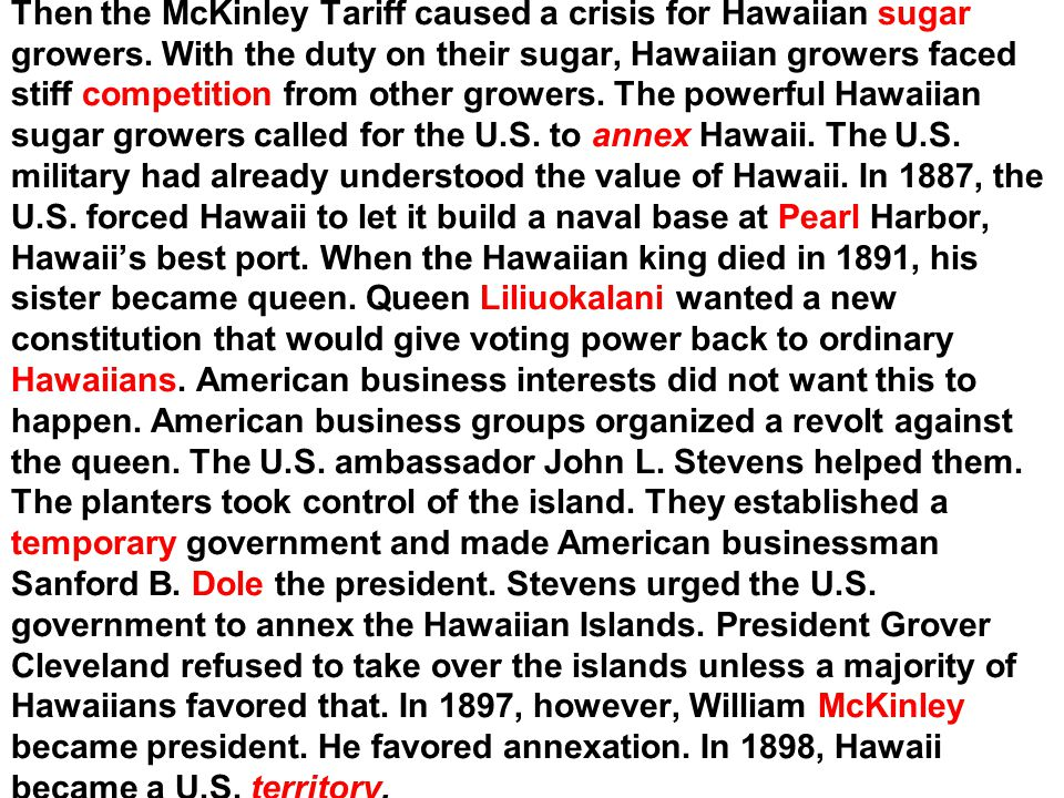 The Hawaiian Islands, in the Pacific Ocean, had been important to the United States since the 1790s. Merchants had stopped there on their way to China
