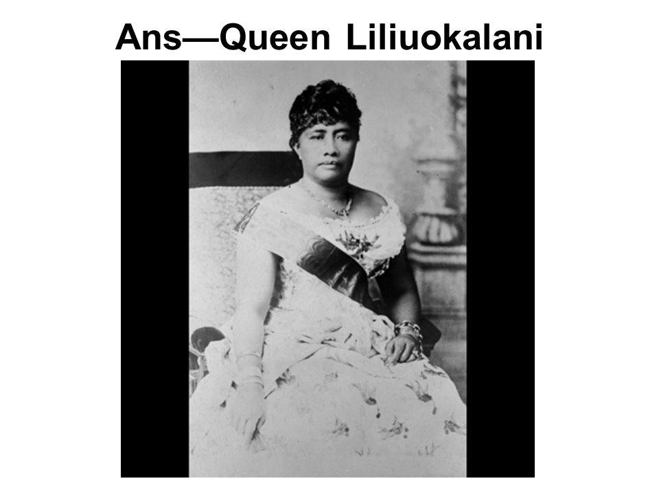 Hawaiian Queen who fought U.S. businessmen.