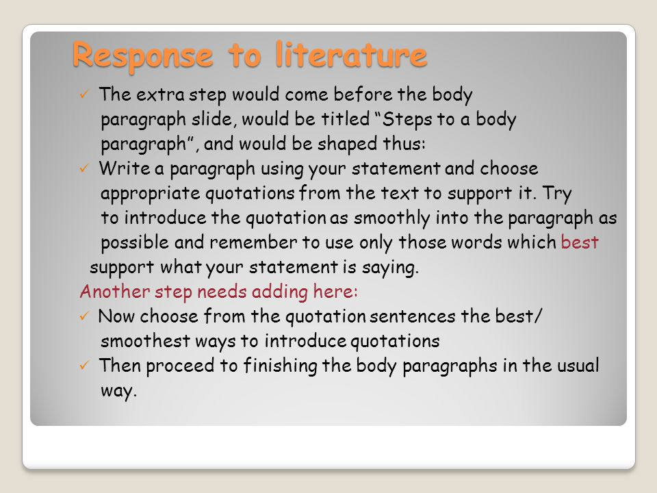 "Response to literature The extra step would come before the body paragraph slide, would be titled ""Steps to a body paragraph"", and would be shaped thu"
