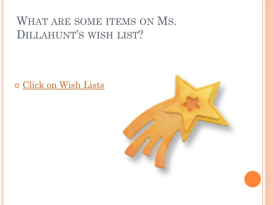 W HAT ARE SOME ITEMS ON M S. D ILLAHUNT ' S WISH LIST Click on Wish Lists