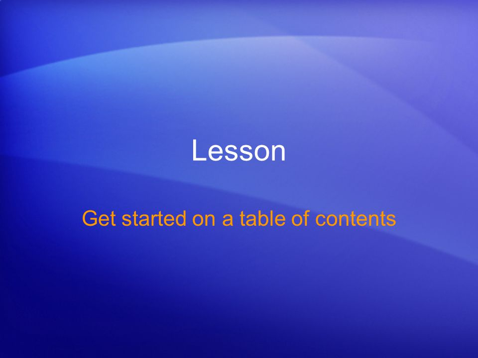 Lesson Get started on a table of contents