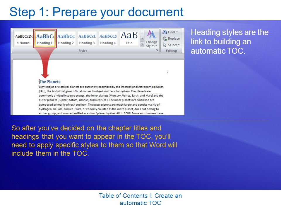 Table of Contents I: Create an automatic TOC Step 1: Prepare your document Heading styles are the link to building an automatic TOC.
