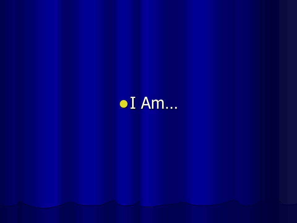 I Am… I Am…