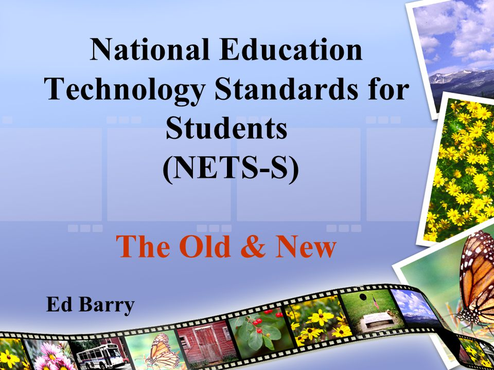 National Education Technology Standards for Students (NETS-S) The Old & New Ed Barry