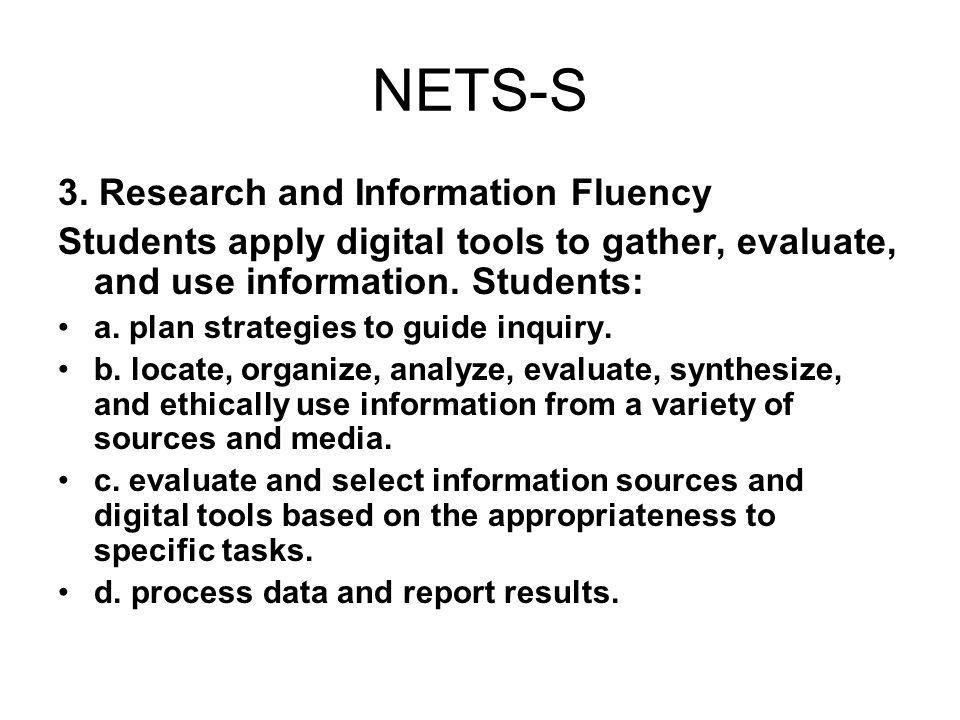 NETS-S 3. Research and Information Fluency Students apply digital tools to gather, evaluate, and use information. Students: a. plan strategies to guid
