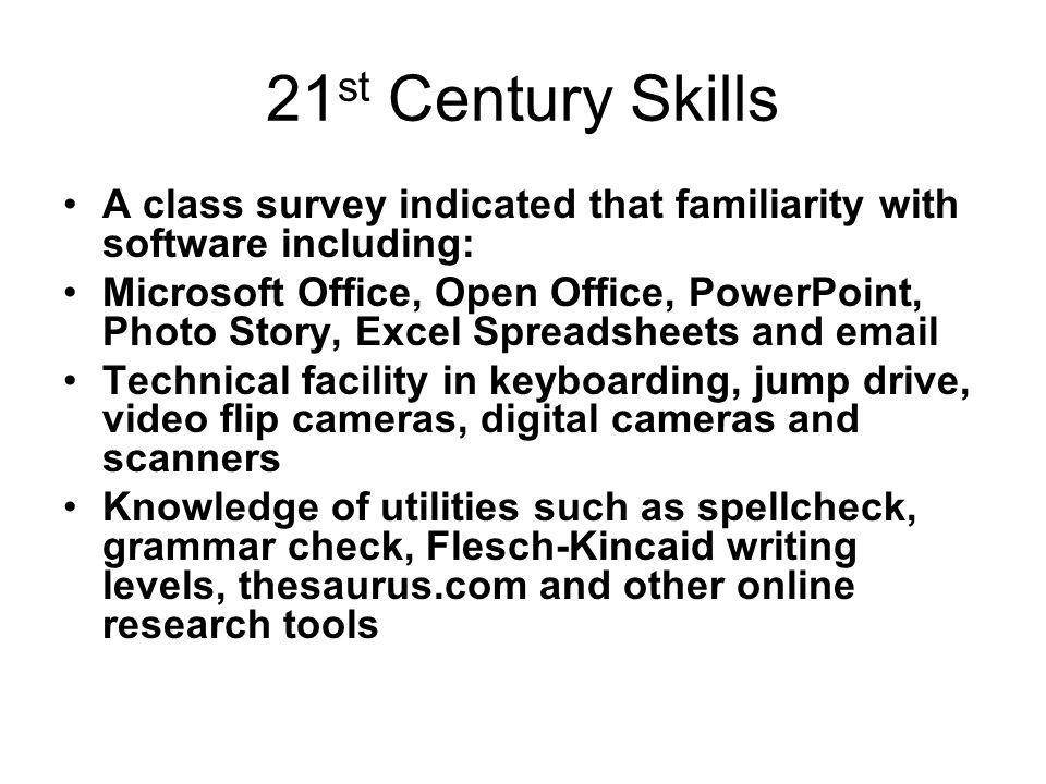 21 st Century Skills A class survey indicated that familiarity with software including: Microsoft Office, Open Office, PowerPoint, Photo Story, Excel