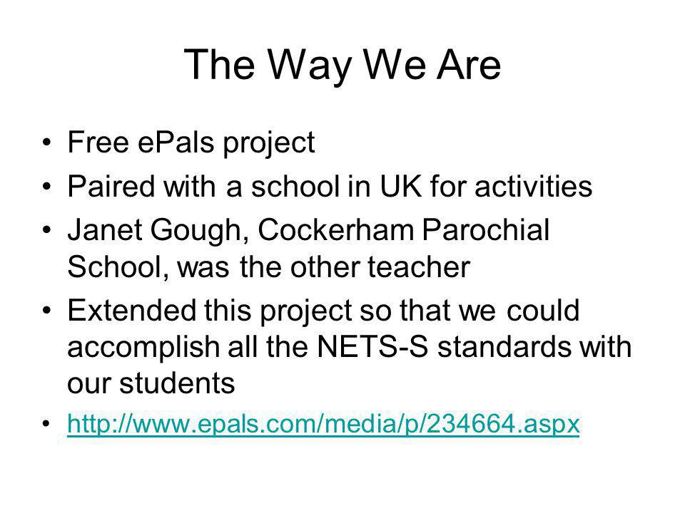 The Way We Are Free ePals project Paired with a school in UK for activities Janet Gough, Cockerham Parochial School, was the other teacher Extended th