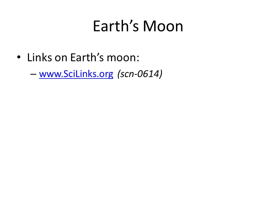 Earth's Moon Links on Earth's moon: – www.SciLinks.org (scn-0614) www.SciLinks.org