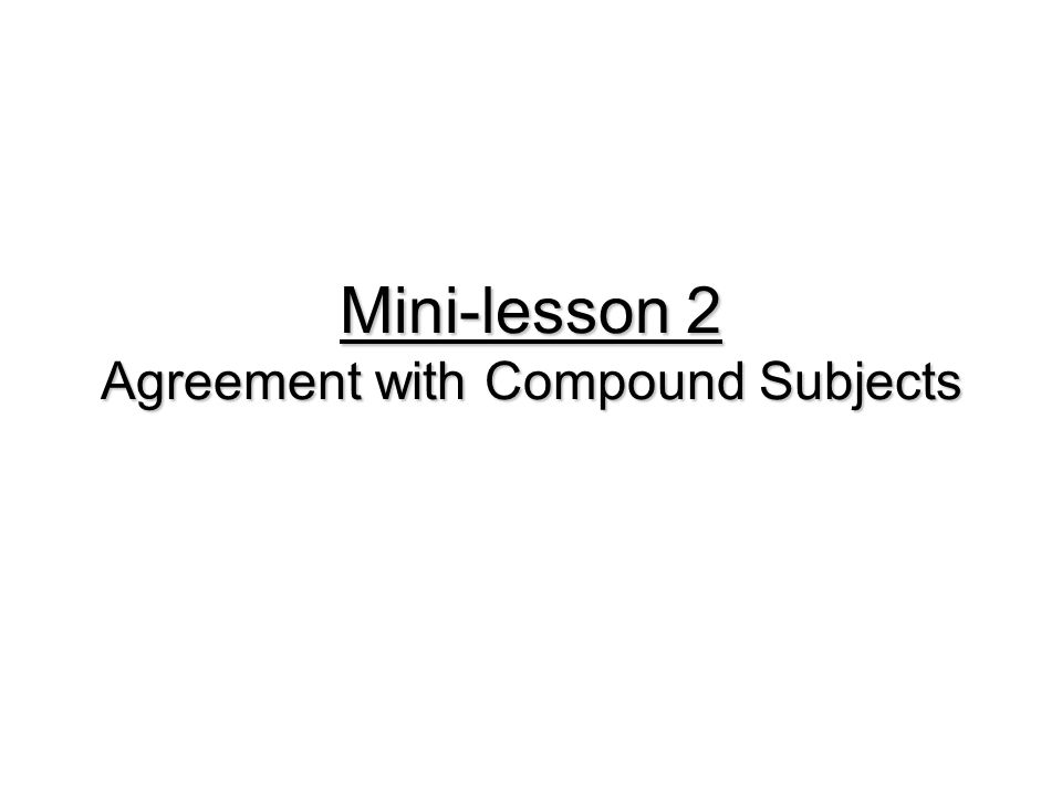 Mini-lesson 2 Agreement with Compound Subjects