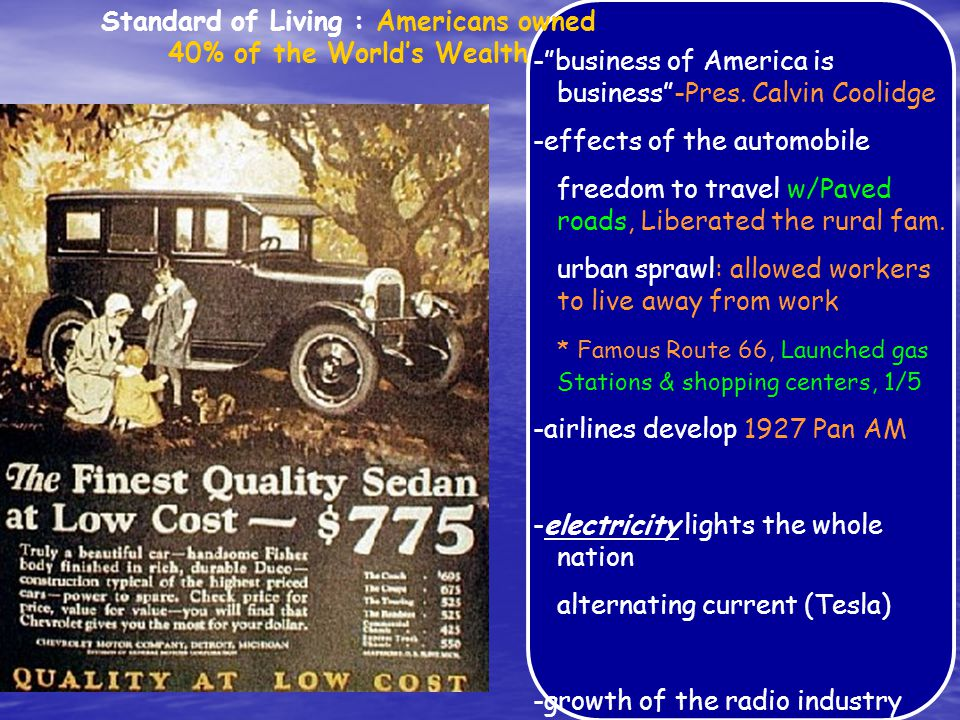 "Standard of Living : Americans owned 40% of the World's Wealth -""business of America is business""-Pres. Calvin Coolidge -effects of the automobile fre"