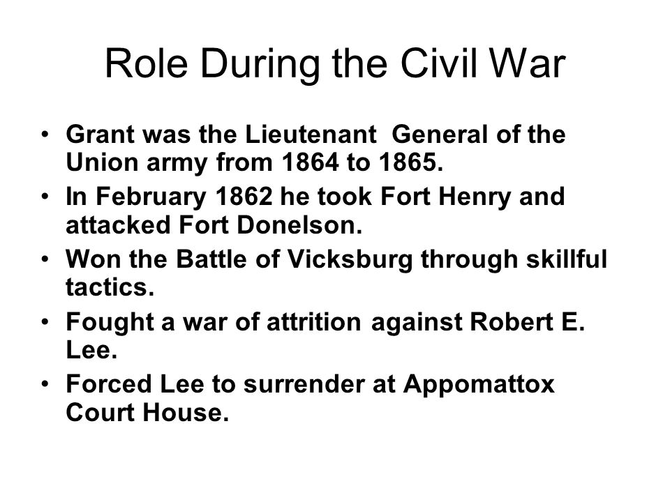 Role During the Civil War Grant was the Lieutenant General of the Union army from 1864 to 1865.