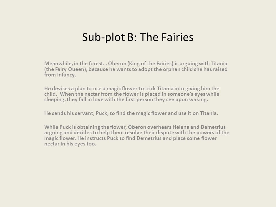 Sub-plot B: The Fairies Meanwhile, in the forest… Oberon (King of the Fairies) is arguing with Titania (the Fairy Queen), because he wants to adopt th