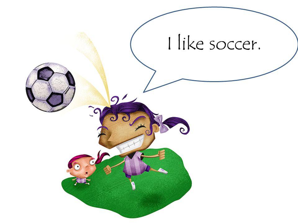 I like soccer.