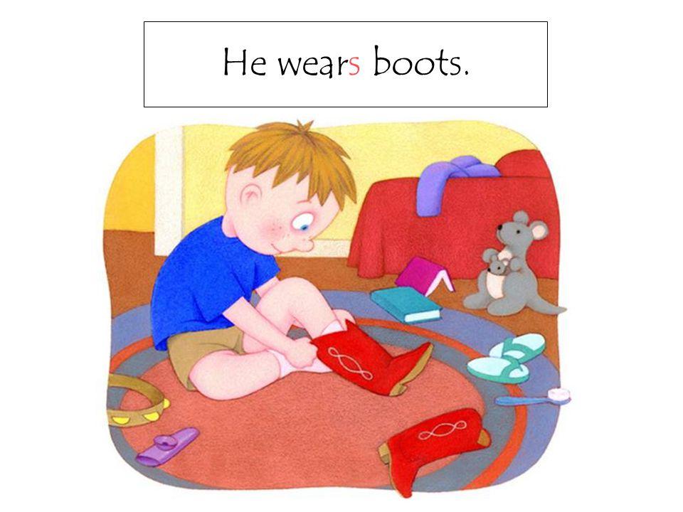 He wears boots.