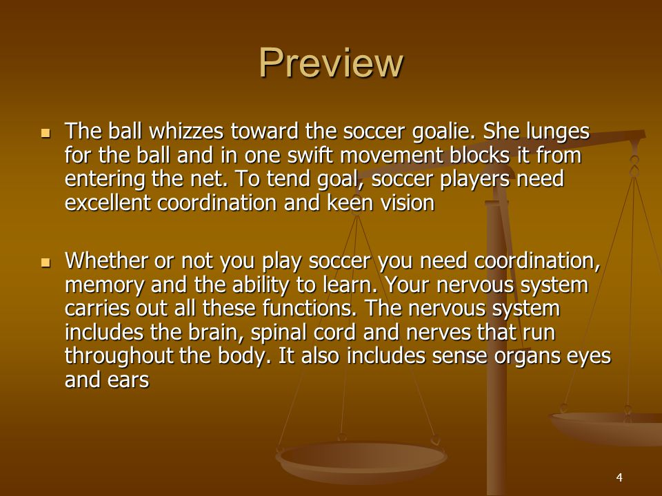 4 Preview The ball whizzes toward the soccer goalie. She lunges for the ball and in one swift movement blocks it from entering the net. To tend goal,