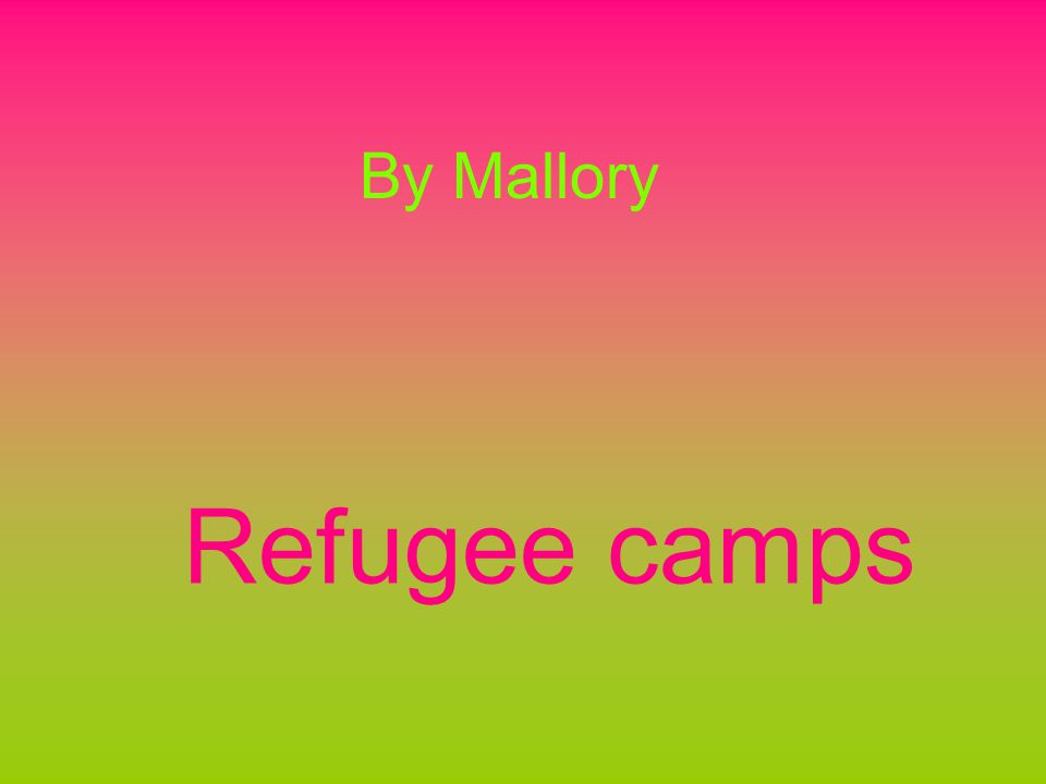 Refugee camps By Mallory