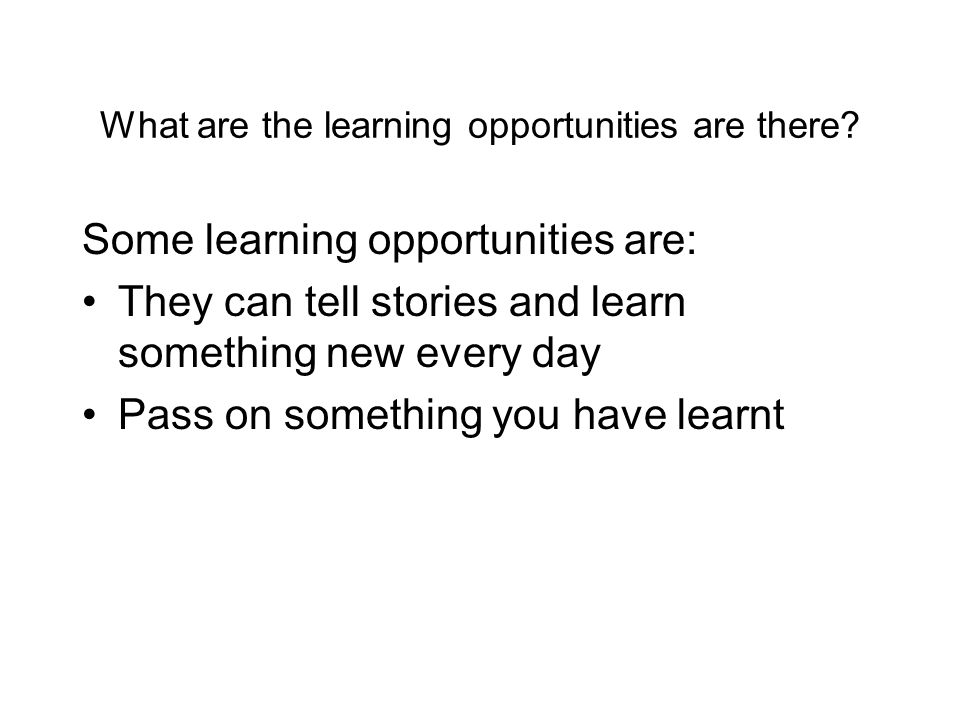 What are the learning opportunities are there.