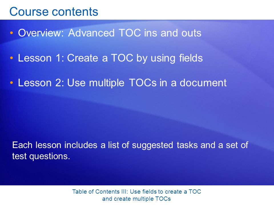 Table of Contents III: Use fields to create a TOC and create multiple TOCs Table identifiers To build two or more TOCs in your document, with each TOC showing a different type of entry, you can use table identifiers.