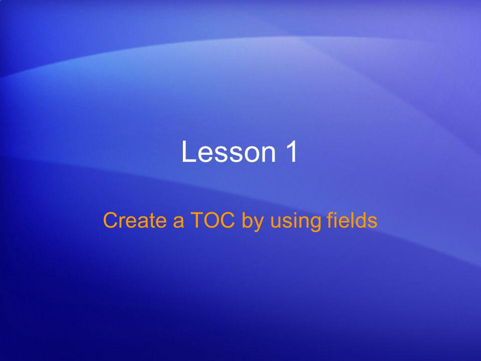 Table of Contents III: Use fields to create a TOC and create multiple TOCs Create a TOC by using fields Beyond the three basic methods of building a TOC (using heading styles, custom styles, and outline levels), there is an advanced way: TOC fields.