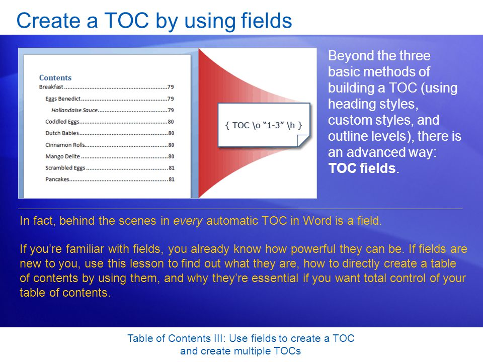 Table of Contents III: Use fields to create a TOC and create multiple TOCs Set up TC field entries for your TOC To use TC fields, you need to set up the TC entries and then add them to your TOC field so that it collects the TC entries.