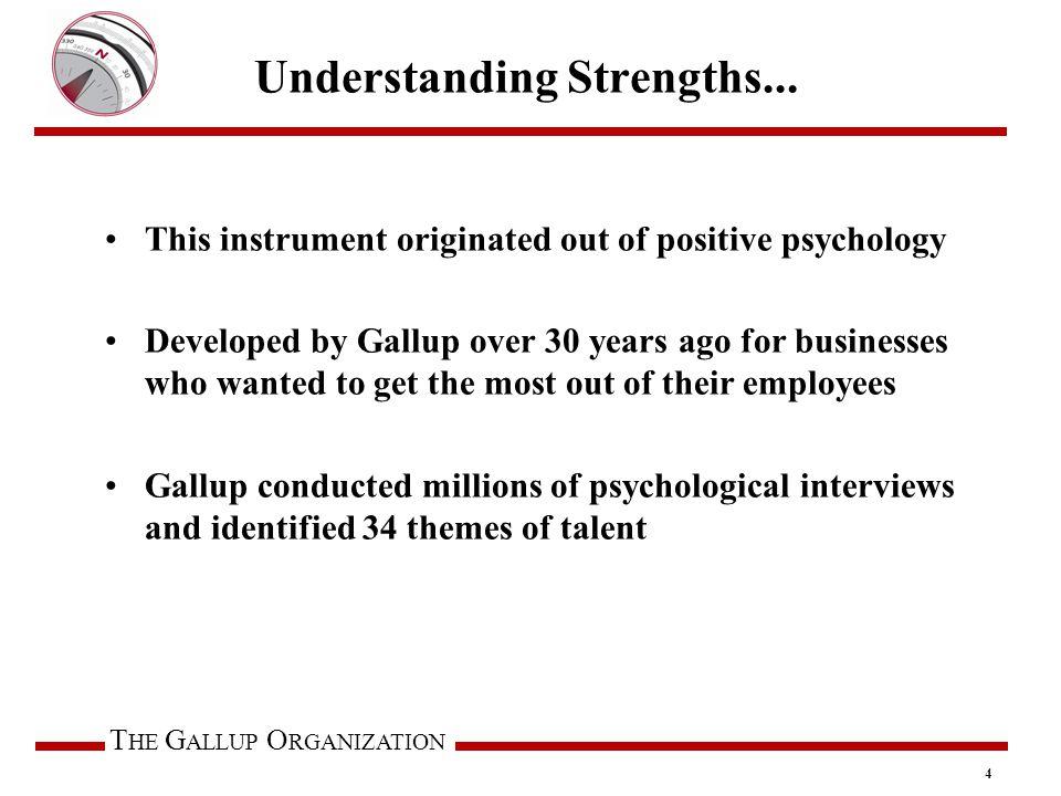 T HE G ALLUP O RGANIZATION Understanding Strengths...