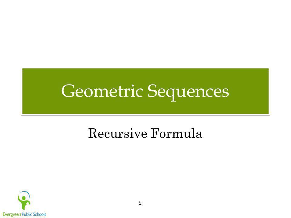 ©Evergreen Public Schools 2010 13 Arithmetic Sequences L(x) = 2x + 1 and N(x) = 34 – 4x are arithmetic sequences.