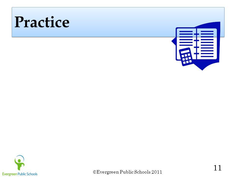 ©Evergreen Public Schools 2011 11 Practice