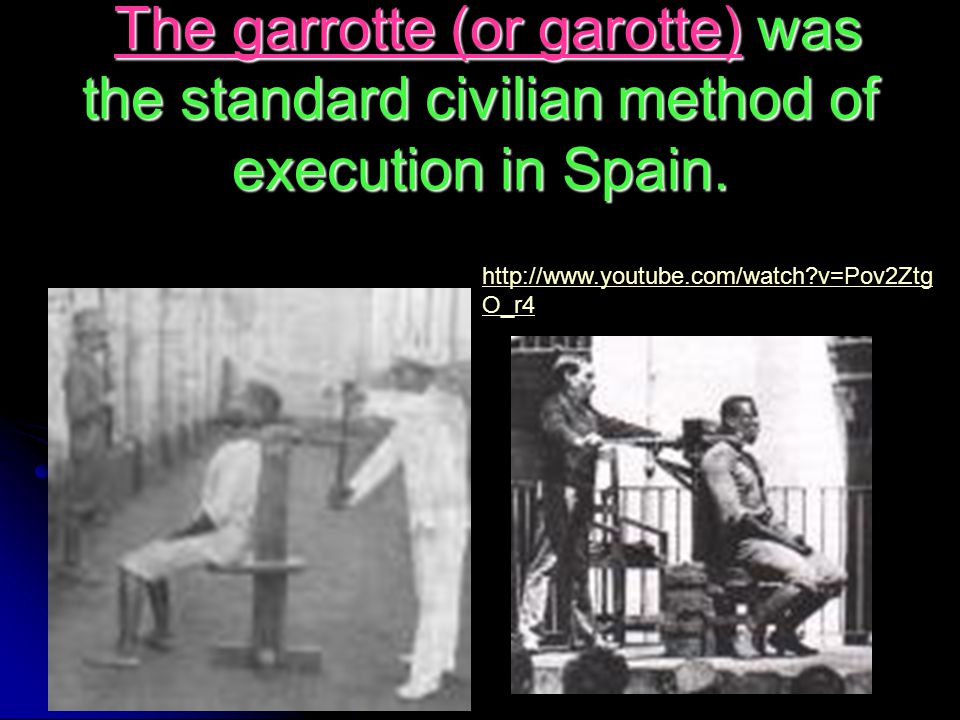 The garrotte (or garotte) was the standard civilian method of execution in Spain. The garrotte (or garotte) was the standard civilian method of execut