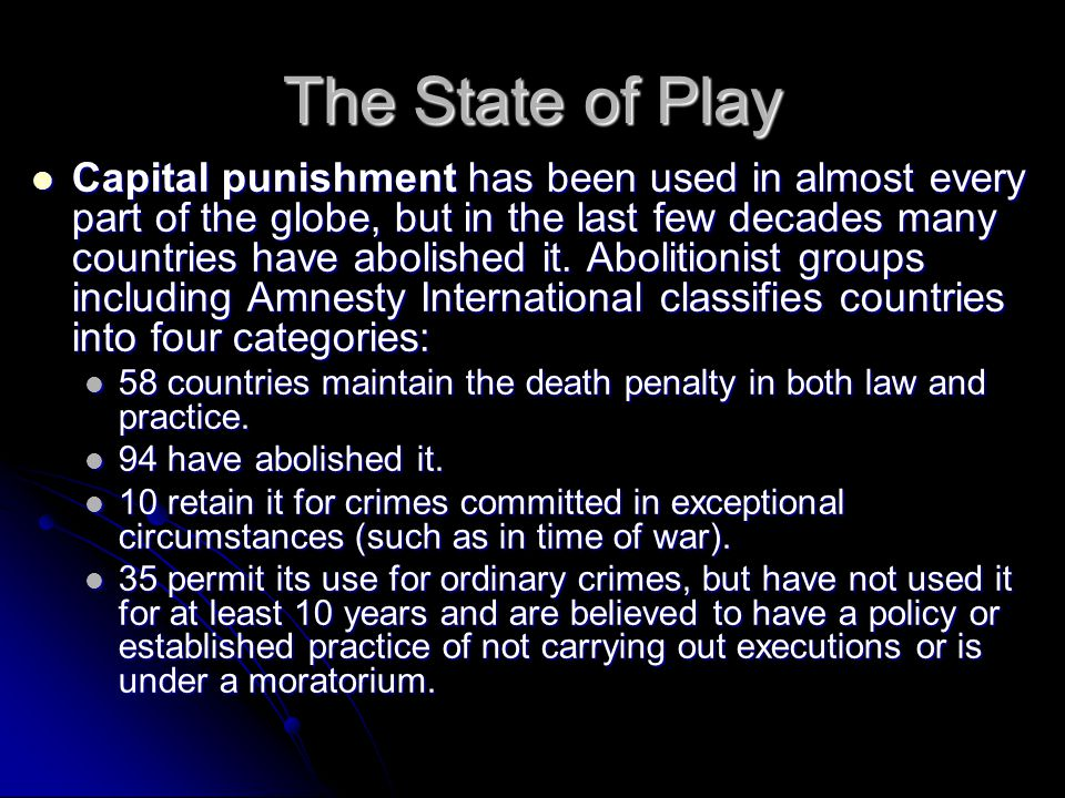 The State of Play Capital punishment has been used in almost every part of the globe, but in the last few decades many countries have abolished it.