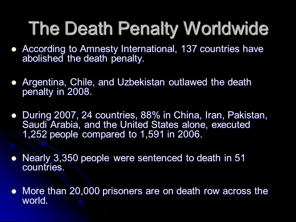 The Death Penalty Worldwide According to Amnesty International, 137 countries have abolished the death penalty.