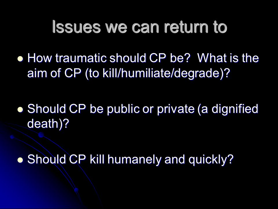 Issues we can return to How traumatic should CP be.