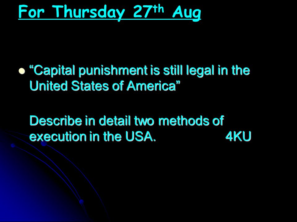 Capital punishment is still legal in the United States of America Capital punishment is still legal in the United States of America Describe in detail two methods of execution in the USA.