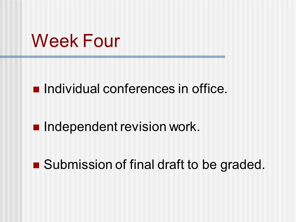 Week Four Individual conferences in office. Independent revision work. Submission of final draft to be graded.