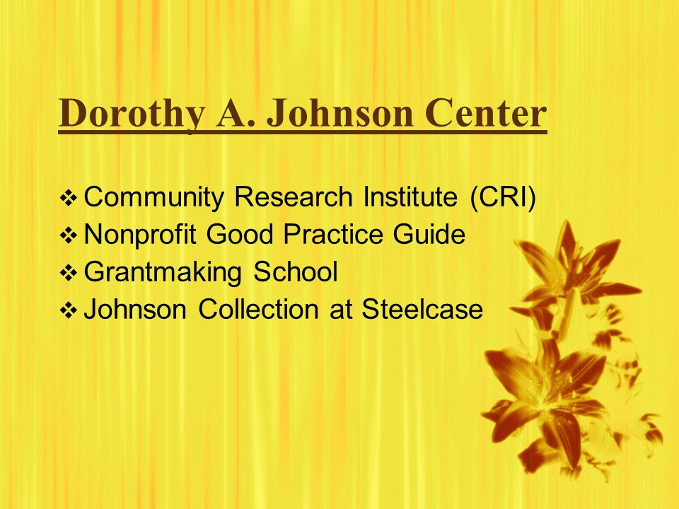 Dorothy A. Johnson Center  Community Research Institute (CRI)  Nonprofit Good Practice Guide  Grantmaking School  Johnson Collection at Steelcase