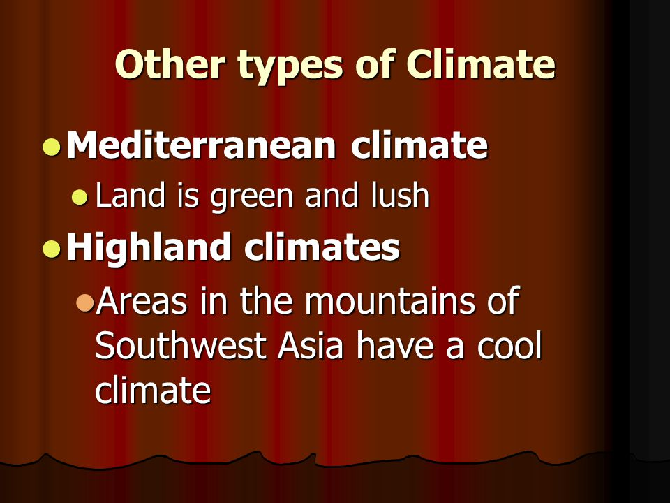 Other types of Climate Mediterranean climate Mediterranean climate Land is green and lush Land is green and lush Highland climates Highland climates A