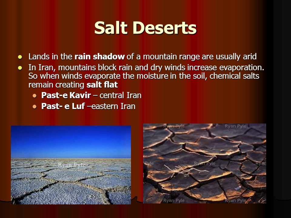 Salt Deserts Lands in the rain shadow of a mountain range are usually arid Lands in the rain shadow of a mountain range are usually arid In Iran, moun